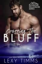 Crossing the Bluff - Mountain Millionaire Series, #2 ebook by Lexy Timms