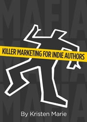 MaFIA: Killer Marketing for Indie Authors ebook by Kristen Marie