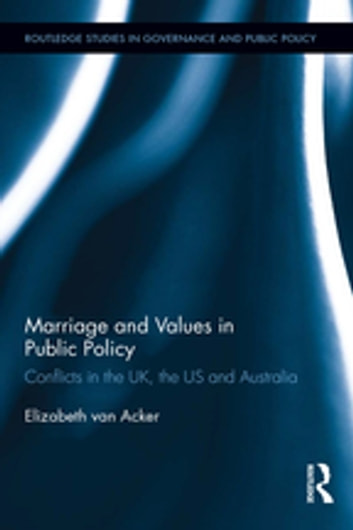 Marriage and Values in Public Policy - Conflicts in the UK, the US and Australia ebook by Elizabeth van Acker