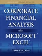 Corporate Financial Analysis with Microsoft Excel ebook by Francis J. Clauss