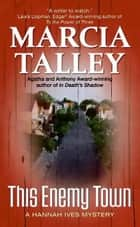 This Enemy Town - A Hannah Ives Mystery ebook by Marcia Talley