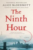 The Ninth Hour - A Novel ebook by Alice McDermott