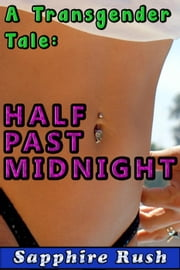 Half Past Midnight (first time gay sissy) - Sensational Sissy Stories, #1 ebook by Sapphire Rush