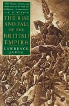 The Rise and Fall of the British Empire ebook by Lawrence James