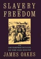 Slavery And Freedom - An Interpretation of the Old South ebook by James Oakes