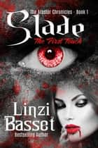 Slade: The First Touch - The Alastor Chronicles, #1 ebook by Linzi Basset