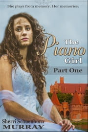 The Piano Girl - Part One - Counterfeit Princess Series, #1 ebook by Sherri Schoenborn Murray