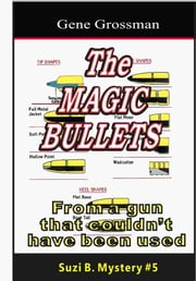 The Magic Bullets: Suzi B. Mystery #5 ebook by Gene Grossman