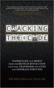 Cracking the Code - Understand and Profit from the Biotech Revolution That Will Transform Our Lives and Generate Fortunes ebook by Jim Mellon, Al Chalabi