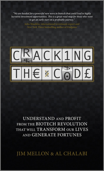 Cracking the Code - Understand and Profit from the Biotech Revolution That Will Transform Our Lives and Generate Fortunes ebook by Jim Mellon,Al Chalabi