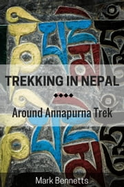 Trekking in Nepal: Around Annapurna ebook by Mark Bennetts