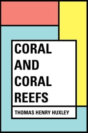 Coral and Coral Reefs ebook by Thomas Henry Huxley