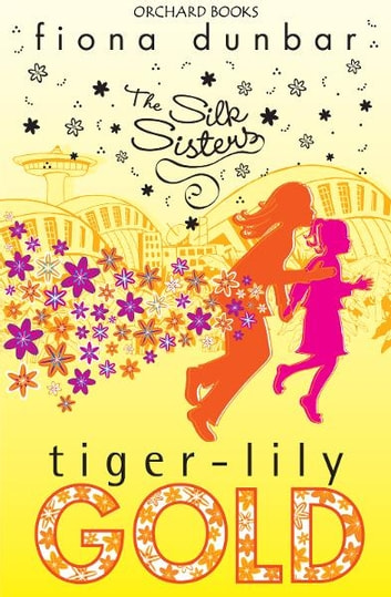 The silk sisters tiger lily gold ebook by fiona dunbar the silk sisters tiger lily gold book 3 ebook by fiona dunbar fandeluxe Image collections