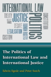 The Politics of International Law and International Justice ebook by Edwin Egede,Peter Sutch