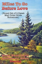 Miles To Go Before Love (Boxed Set of 4 Sweet Mail Order Bride Romances) ebook by Becca Haist,Joyce Melbourne,Helen Keating