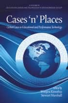 Cases 'n' Places - Global Cases in Educational and Performance Technology ebook by Stewart Marshall, Wanjira Kinuthia