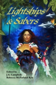Lightships & Sabers ebook by JA Campbell,Rebecca McFarland Kyle