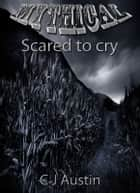 Mythical - Scared to Cry ebook by C J Austin