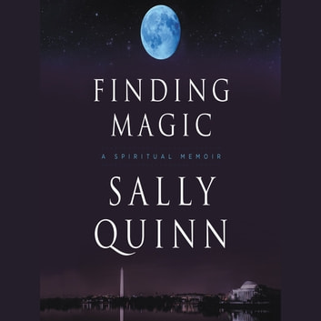 Finding Magic - A Spiritual Memoir audiobook by Sally Quinn