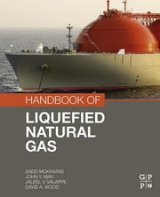 Handbook of Liquefied Natural Gas ebook by Saeid Mokhatab,John Y. Mak,Jaleel V. Valappil,David A. Wood