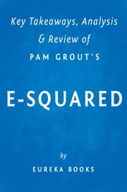 E-Squared: by Pam Grout | Key Takeaways, Analysis & Review - Nine Do-It-Yourself Energy Experiments That Prove Your Thoughts Create Your Reality ebook by Eureka Books