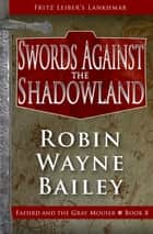 Swords Against the Shadowland ebook by Fritz Leiber, Robin Wayne Bailey
