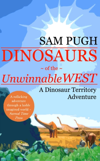 Dinosaurs of the Unwinnable West ebook by Sam Pugh