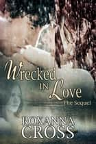 Wrecked in Love The Sequel ebook by Roxanna Cross