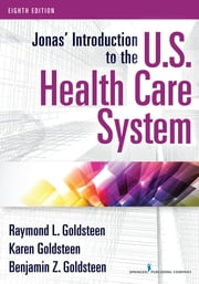 Jonas' Introduction to the U.S. Health Care System, 8th Edition ebook by Raymond L. Goldsteen, DrPH,Karen Goldsteen, PhD, MPH,Benjamin Goldsteen, MBA