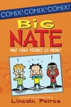 Big Nate: What Could Possibly Go Wrong? ebook by Lincoln Peirce,Lincoln Peirce