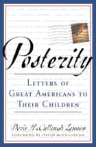 Posterity - Letters of Great Americans to Their Children ebook by Dorie McCullough Lawson