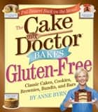 The Cake Mix Doctor Bakes Gluten-Free ebook by Anne Byrn