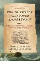 The Shipwreck That Saved Jamestown - The Sea Venture Castaways and the Fate of America ebook by