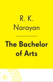 The Bachelor of Arts ebook by R. K. Narayan