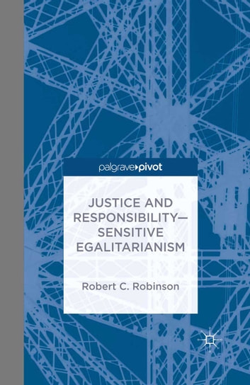 Justice and Responsibility—Sensitive Egalitarianism ebook by R. Robinson