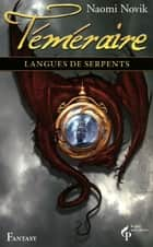 Langues de serpents - Téméraire Tome 6 ebook by Naomi NOVIK