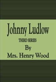 Johnny Ludlow: Third Series ebook by Mrs. Henry Wood