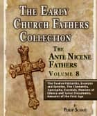 Early Church Fathers - Ante Nicene Fathers Volume 8-The Twelve Patriarchs, Excerpts and Epistles, The Clementia, Apocrypha, Decretals, Memoirs of Edessa and Syriac Documents, Remains of the First Age ebook by Philip Schaff