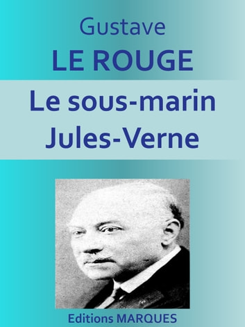 Le sous-marin Jules-Verne - Texte intégral ebook by Gustave LE ROUGE