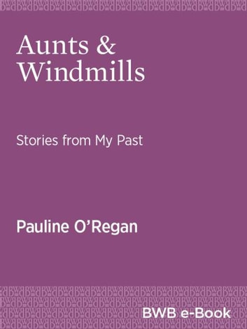 Aunts & Windmills - Stories from My Past ebook by Pauline O'Regan