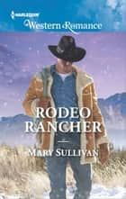 Rodeo Rancher ebook by Mary Sullivan