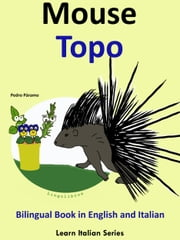 Bilingual Book in English and Italian: Mouse - Topo. Learn Italian Collection ebook by Pedro Paramo