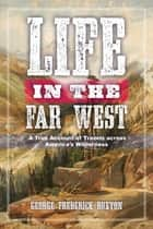 Life in the Far West ebook by George Frederick Ruxton