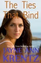 The Ties That Bind ebook by Jayne Ann Krentz