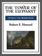 The Tower of the Elephant ebook by Robert E. Howard