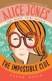 Alice Jones: The Impossible Clue ebook by Sarah  Rubin