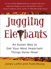 Juggling Elephants - An Easier Way to Get Your Most Important Things Done--Now! ebook by Jones Loflin,Todd Musig