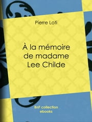 A la mémoire de madame Lee Childe ebook by Pierre Loti