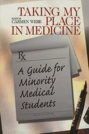 Taking My Place in Medicine - A Guide for Minority Medical Students ebook by Carmen Webb