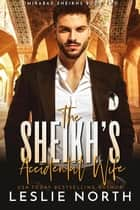 The Sheikh's Accidental Wife - Omirabad Sheikhs, #2 ebook by